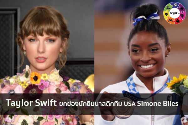 Taylor Swift ยกย่องนักยิมนาสติกทีม USA Simone Biles เทรนใหม่ ไลฟ์สไตล์ ข่าวสาร ความรู้ ความบันเทิงกีฬา